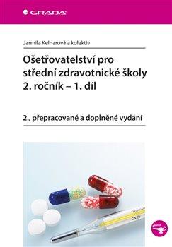Ošetřovatelství pro střední zdravotnické školy - 2. ročník - 1. díl. 2., přepracované a doplněné vydání - Jarmila Kelnarová, kolektiv