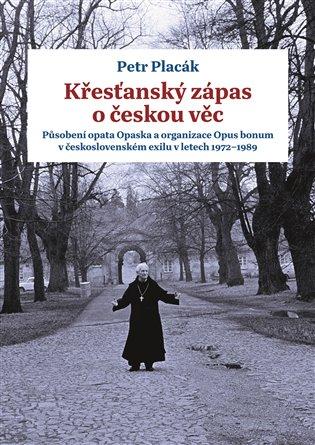 Křesťanský zápas o českou věc - Působení opata Opaska a organizace Opus bonum v československém exilu v letech 1972 -1989