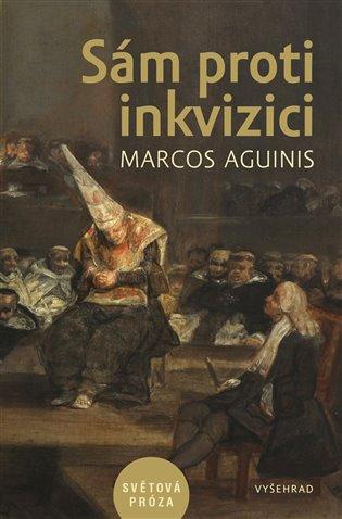 Sám proti inkvizici - Marcos Aguinis   Booksquad.ink