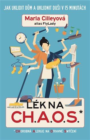 Lék na CH.A.O.S.:Jak uklidnit dům a uklidit duši v 15 minutách - Marla Cilley | Booksquad.ink