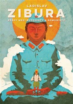 Obálka titulu Pěšky mezi buddhisty a komunisty