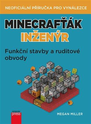 Minecrafťák inženýr:Funkční stavby a ruditové obvody - Megan Miller | Booksquad.ink
