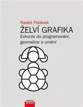 Želví grafika:Exkurze do programování, geometrie a umění - Radek Pelánek | Booksquad.ink
