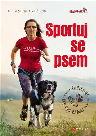 Sportuj se psem:Canicross - běh pro radost - Kateřina Salačová, | Booksquad.ink