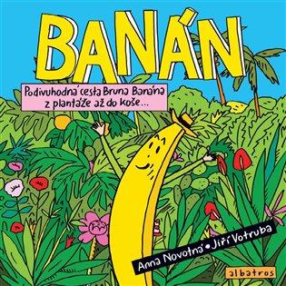 Banán:Podivuhodná cesta Bruna Banána z plantáže až do koše - Anna Novotná,   Replicamaglie.com