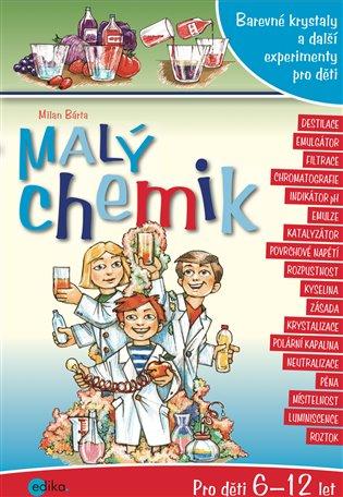 Malý chemik:Barevné krystaly a další experimenty pro děti - Milan Bárta   Booksquad.ink