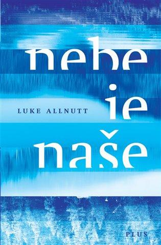 Nebe je naše - Luke Allnutt | Booksquad.ink