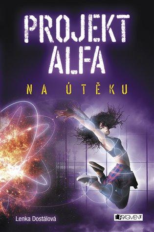 Projekt Alfa - Na útěku - Lenka Dostálová | Booksquad.ink
