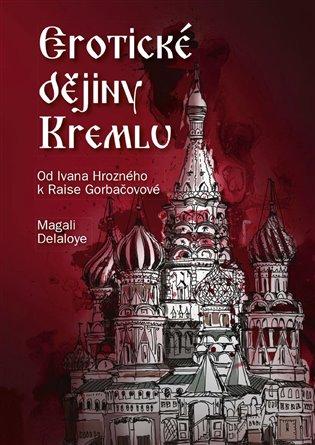Erotické dějiny Kremlu:Od Ivana Hrozného k Raise Gorbačovové - Magali Delaloye | Booksquad.ink