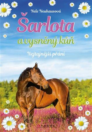 Šarlota a vysněný kůň 1: Nejtajnější přání:Nejtajnější přání - Nele Neuhausová | Booksquad.ink