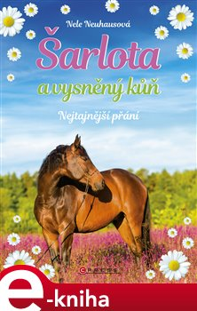 Obálka titulu Šarlota a vysněný kůň 1: Nejtajnější přání