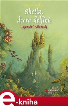 Obálka titulu Sheila, dcera delfínů: Tajemství Atlantidy