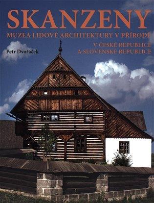 Skanzeny – Muzea lidové architektury v přírodě v České republice a Slovenské republice - Petr Dvořáček   Booksquad.ink