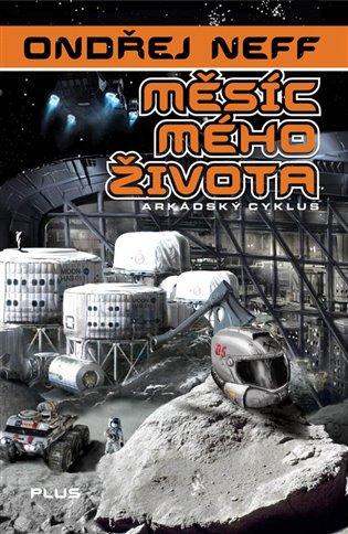 Měsíc mého života:Arkádský cyklus - Ondřej Neff | Booksquad.ink