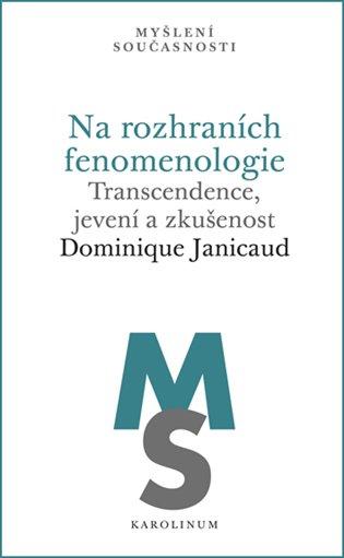 Na rozhraních fenomenologie:Transcendence, jevení a zkušenost - Dominique Janicaud | Replicamaglie.com