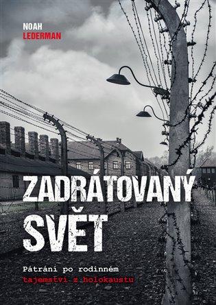 Zadrátovaný svět:Pátrání po rodinném tajemství z holokaustu - Noah Lederman | Booksquad.ink