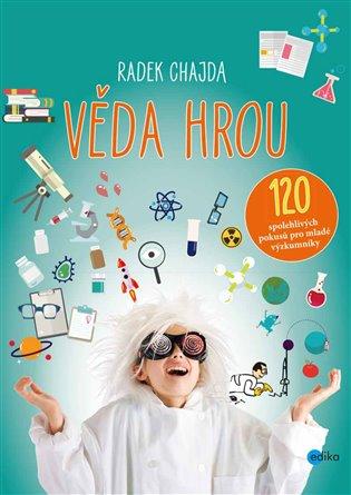 Věda hrou:120 spolehlivých pokusů pro mladé výzkumníky - Radek Chajda   Booksquad.ink