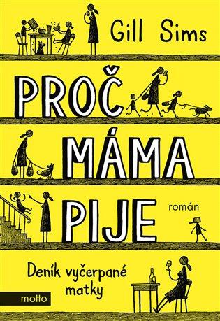 Proč máma pije:Deník vyčerpané matky - Gill Sims | Booksquad.ink