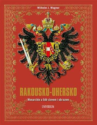 Rakousko-Uhersko - Monarchie a lidé slovem i obrazem - Wilhelm J. Wagner   Booksquad.ink