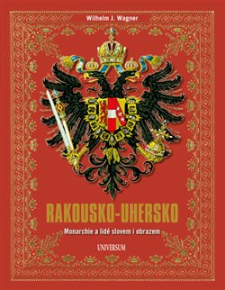 Obálka titulu Rakousko-Uhersko - Monarchie a lidé slovem i obrazem