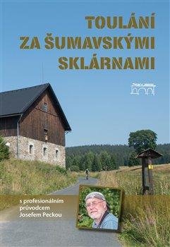Obálka titulu Toulání za šumavskými sklárnami s profesionálním průvodcem Josefem Peckou