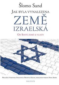 Obálka titulu Jak byla vynalezena země izraelská