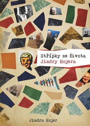 Střípky ze života Jindry Hojera - Jindra Hojer   Booksquad.ink