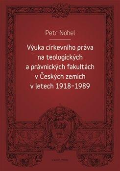 Obálka titulu Výuka církevního práva na teologických a právnických fakultách v Českých zemích v letech 1918-1989