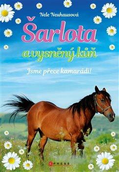 Obálka titulu Šarlota a vysněný kůň 5: Jsme přece kamarádi!