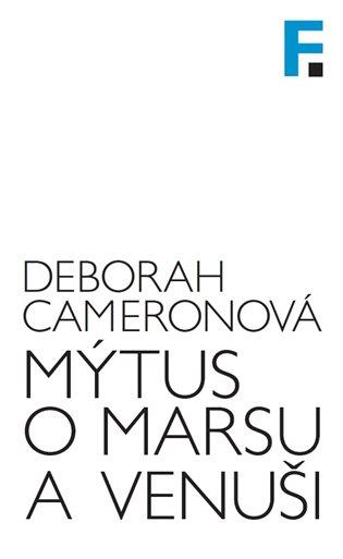 Mýtus o Marsu a Venuši:Mluví muži a ženy opravdu různými jazyky? - Deborah Cameronová | Booksquad.ink