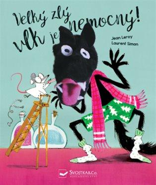 Velký zlý vlk je nemocný - Jean Leroy, | Booksquad.ink