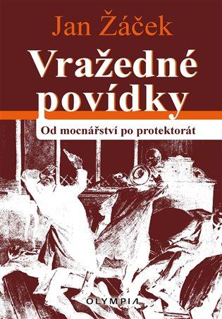 Vražedné povídky:z mocnářství a z první republiky - Jan Žáček | Booksquad.ink