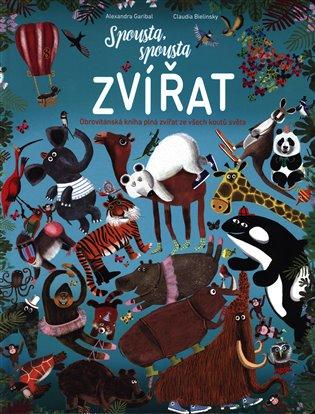 Spousta, spousta zvířat:Obrovitánská kniha plná zvířat ze všech koutů světa - Claudia Bielinsky | Booksquad.ink