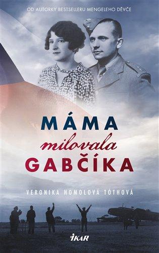 Máma milovala Gabčíka (a ještě Alenku a Československo) - Veronika Homolová Tóthová   Booksquad.ink