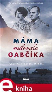 Obálka titulu Máma milovala Gabčíka (a ještě Alenku a Československo)