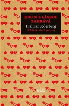 Kdo si s láskou zahrává - Hjalmar Söderberg
