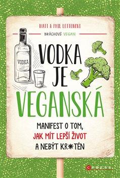 Vodka je veganská. Manifest o tom, jak mít lepší život a nebýt kr*tén - Phil Letten, Matt Letten