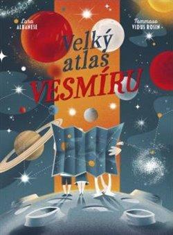 Velký atlas vesmíru - Lara Albanese, Tommaso Vidus Rosin