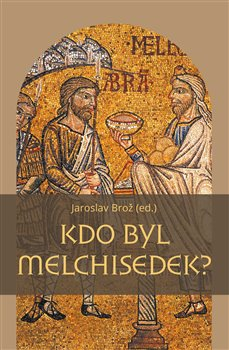 Obálka titulu Kdo byl Melchisedek?