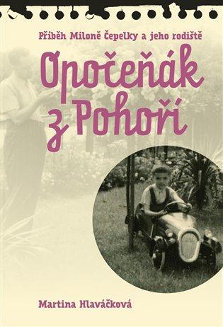 Opočeňák z Pohoří:Příběh Miloně Čepelky a jeho rodiště - Martina Hlaváčková | Booksquad.ink
