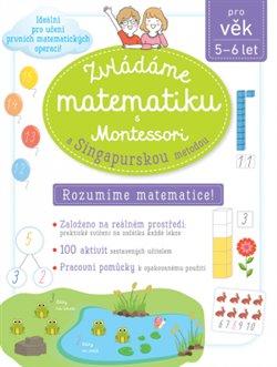 Obálka titulu Zvládáme matematiku s Montessori a singapurskou metodou pro věk 5 - 6 let