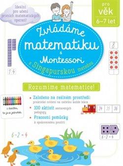 Obálka titulu Zvládáme matematiku s Montessori a singapurskou metodou pro věk 6 - 7 let