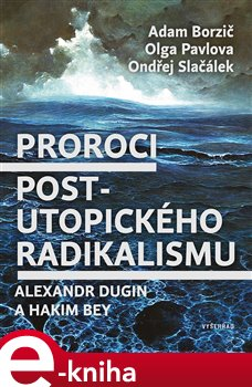 Proroci postutopického radikalismu. Alexandr Dugin a Hakim Bey