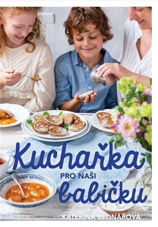 Kuchařka pro naši babičku - Kateřina Bednářová | Booksquad.ink
