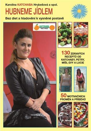 Hubneme jídlem:Bez diet a hladovění k vysněné postavě - Karolína Katchaba Hrubešová, | Replicamaglie.com