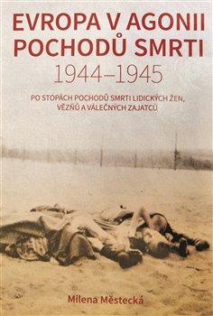 Obálka titulu Evropa v agonii pochodů smrti 1944 – 1945