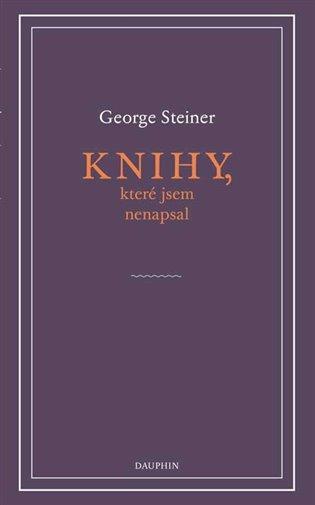 Knihy, které jsem nenapsal - George Steiner   Booksquad.ink