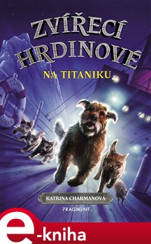 Obálka titulu Zvířecí hrdinové – Na Titaniku
