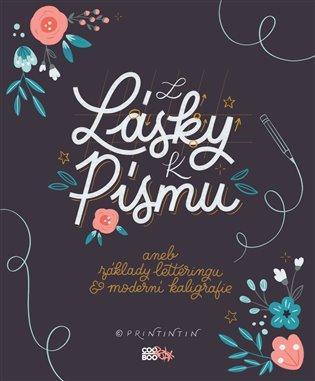Z lásky k písmu:aneb základy letteringu & modní kaligrafie - Martina Dušková, | Booksquad.ink