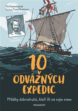 10 odvážných expedic:Příběhy dobrodruhů, kteří šli za svým snem - Pia Stromstadová   Replicamaglie.com